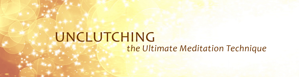 Unclutching - The Ultimate Meditation